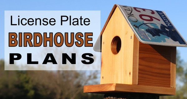 Bird House Plans (Recycle an Old License Plate)