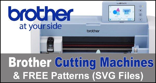 Brother ScanNCut Cutting Machines & FREE Digital Patterns