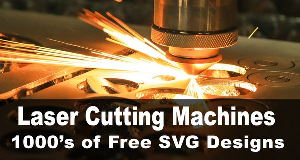 Laser Cutting Machines (Including FREE SVG Designs)