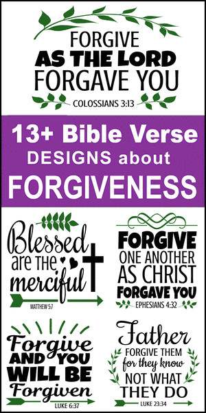 Free printable bundle of Bible Verses about Forgiveness, forgiving, scripture passages, Cricut designs, DIY patterns, svg files, templates, clip art, stencils, silhouette, embroidery, cut files, design space, vector, crafts, laser cutting, and DIY crafts.
