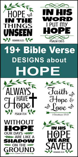 Free printable bundle of Bible Verses about hope, scripture passages, Cricut designs, DIY patterns, svg files, templates, clip art, stencils, silhouette, embroidery, cut files, design space, vector, crafts, laser cutting, and DIY crafts.