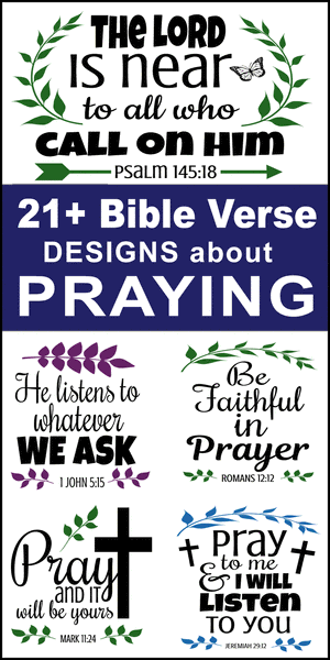 Free printable bundle of Bible Verses About Praying, scripture passages, DIY, Cricut designs, patterns, svg files, templates, clip art, stencils, silhouette, embroidery, cut files, design space, vector, crafts, laser cutting, and DIY crafts.