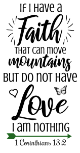 1 Corinthians 13:2 If I have a faith that can move mountains, but do not have love, I am nothing, bible verses, scripture verses, svg files, passages, sayings, cricut designs, silhouette, embroidery, bundle, free cut files, design space, vector.