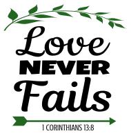 1 Corinthians 13:8 Love never fails, bible verses, scripture verses, svg files, passages, sayings, cricut designs, silhouette, embroidery, bundle, free cut files, design space, vector.