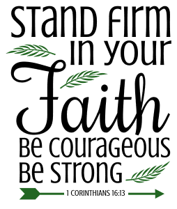 1 Corinthians 16:13 Stand firm in your faith, be courageous, be strong, bible verses, scripture verses, svg files, passages, sayings, cricut designs, silhouette, embroidery, bundle, free cut files, design space, vector.