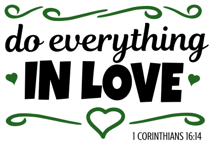 1 Corinthians 16:14 Do everything in love, bible verses, scripture verses, svg files, passages, sayings, cricut designs, silhouette, embroidery, bundle, free cut files, design space, vector.