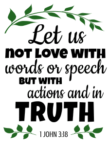 1 John 3:18 Let us not love with words or speech but with actions and in truth, bible verses, scripture verses, svg files, passages, sayings, cricut designs, silhouette, embroidery, bundle, free cut files, design space, vector.