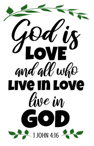 1 John 4:16  God is love, and all who live in love, live in God , bible verses, scripture verses, svg files, passages, sayings, cricut designs, silhouette, embroidery, bundle, free cut files, design space, vector.