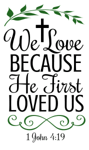 1 John 4:19 We love because he first loved us, bible verses, scripture verses, svg files, passages, sayings, cricut designs, silhouette, embroidery, bundle, free cut files, design space, vector.
