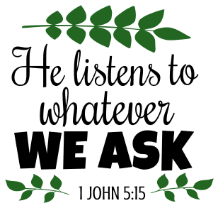 1 John 5:15 He listens to whatever we ask, bible verses, scripture verses, svg files, passages, sayings, cricut designs, silhouette, embroidery, bundle, free cut files, design space, vector.