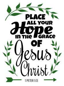 1 Peter 1:13 Place all your hope in the grace of Jesus Christ, bible verses, scripture verses, svg files, passages, sayings, cricut designs, silhouette, embroidery, bundle, free cut files, design space, vector.