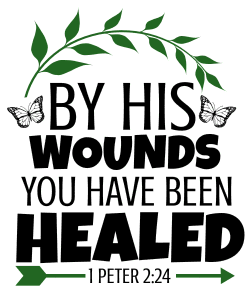 1 Peter 2:24 By His wounds you have been healed, bible verses, scripture verses, svg files, passages, sayings, cricut designs, silhouette, embroidery, bundle, free cut files, design space, vector.