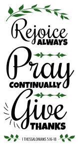 1 Thessalonians 5:16-18 Rejoice always, pray continually, give thanks, bible verses, scripture verses, svg files, passages, sayings, cricut designs, silhouette, embroidery, bundle, free cut files, design space, vector.