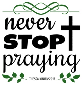 1 Thessalonians 5:17 Never stop praying, bible verses, scripture verses, svg files, passages, sayings, cricut designs, silhouette, embroidery, bundle, free cut files, design space, vector.