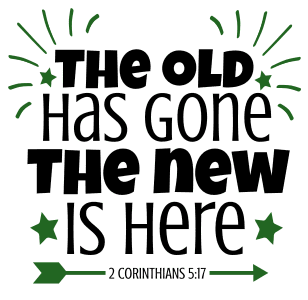 2 Corinthians 5:17 The old has gone, the new is here, bible verses, scripture verses, svg files, passages, sayings, cricut designs, silhouette, embroidery, bundle, free cut files, design space, vector.