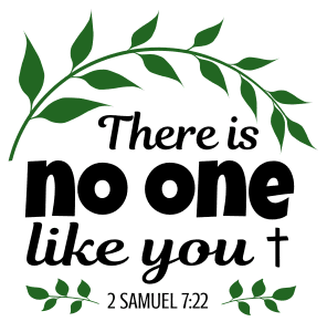 2 Samuel 7:22 There is no one like you, bible verses, scripture verses, svg files, passages, sayings, cricut designs, silhouette, embroidery, bundle, free cut files, design space, vector.