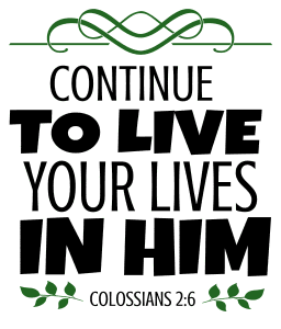 Colossians 2:6 Continue to live your lives in him, bible verses, scripture verses, svg files, passages, sayings, cricut designs, silhouette, embroidery, bundle, free cut files, design space, vector.
