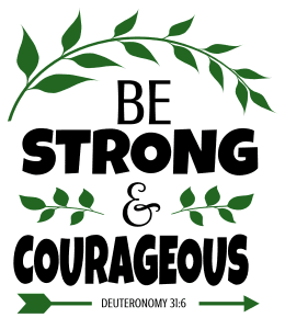Deuteronomy 31:6 Be strong and courageous, bible verses, scripture verses, svg files, passages, sayings, cricut designs, silhouette, embroidery, bundle, free cut files, design space, vector.