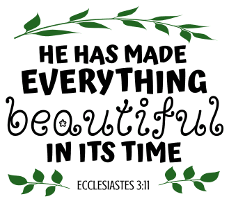 Ecclesiastes 3:11 He has made everything beautiful in its time, bible verses, scripture verses, svg files, passages, sayings, cricut designs, silhouette, embroidery, bundle, free cut files, design space, vector.