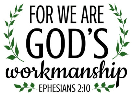 Ephesians 2:10 For we are God's workmanship, bible verses, scripture verses, svg files, passages, sayings, cricut designs, silhouette, embroidery, bundle, free cut files, design space, vector.
