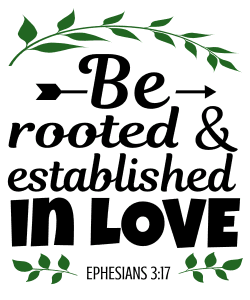 Ephesians 3:17 Be rooted and established in love, bible verses, scripture verses, svg files, passages, sayings, cricut designs, silhouette, embroidery, bundle, free cut files, design space, vector.