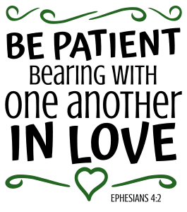 Ephesians 4:2 Be patient, bearing with one another in love, bible verses, scripture verses, svg files, passages, sayings, cricut designs, silhouette, embroidery, bundle, free cut files, design space, vector.
