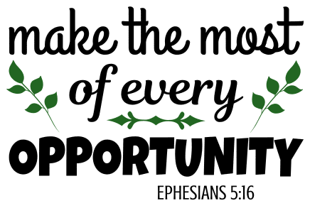 Ephesians 5:16 Make the most of every opportunity, bible verses, scripture verses, svg files, passages, sayings, cricut designs, silhouette, embroidery, bundle, free cut files, design space, vector.