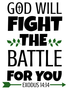 Exodus 14:14 God will fight the battle for you, bible verses, scripture verses, svg files, passages, sayings, cricut designs, silhouette, embroidery, bundle, free cut files, design space, vector.