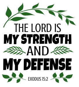 Exodus 15:2 The Lord is my strength and my defense, bible verses, scripture verses, svg files, passages, sayings, cricut designs, silhouette, embroidery, bundle, free cut files, design space, vector.
