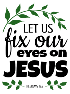 Hebrews 12:2 Let us fix our eyes on Jesus, bible verses, scripture verses, svg files, passages, sayings, cricut designs, silhouette, embroidery, bundle, free cut files, design space, vector.
