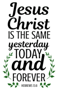 Hebrews 13:8 Jesus Christ is the same yesterday, today, and forever, bible verses, scripture verses, svg files, passages, sayings, cricut designs, silhouette, embroidery, bundle, free cut files, design space, vector.