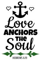 Hebrews 6:19  Love anchors the soul, bible verses, scripture verses, svg files, passages, sayings, cricut designs, silhouette, embroidery, bundle, free cut files, design space, vector.