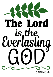 Isaiah 40:28 The Lord is the everlasting God, bible verses, scripture verses, svg files, passages, sayings, cricut designs, silhouette, embroidery, bundle, free cut files, design space, vector.