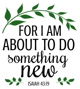 Isaiah 43:19 For I am about to do something new, bible verses, scripture verses, svg files, passages, sayings, cricut designs, silhouette, embroidery, bundle, free cut files, design space, vector.