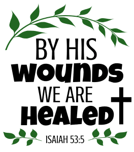 Isaiah 53:5 By his wounds we are healed, bible verses, scripture verses, svg files, passages, sayings, cricut designs, silhouette, embroidery, bundle, free cut files, design space, vector.