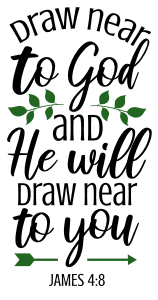 James 4:8 Draw near to God and He will draw near to you, bible verses, scripture verses, svg files, passages, sayings, cricut designs, silhouette, embroidery, bundle, free cut files, design space, vector.
