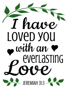 Jeremiah 31:3 I have loved you with an everlasting love, bible verses, scripture verses, svg files, passages, sayings, cricut designs, silhouette, embroidery, bundle, free cut files, design space, vector.