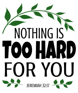 Jeremiah 32:17 Nothing is too hard for you, bible verses, scripture verses, svg files, passages, sayings, cricut designs, silhouette, embroidery, bundle, free cut files, design space, vector.