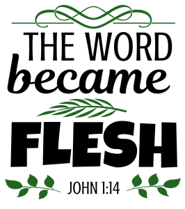 John 1:14 The word became flesh, bible verses, scripture verses, svg files, passages, sayings, cricut designs, silhouette, embroidery, bundle, free cut files, design space, vector.