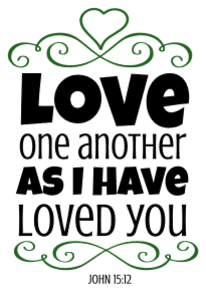 John 15:12  Love one another as I have loved you , bible verses, scripture verses, svg files, passages, sayings, cricut designs, silhouette, embroidery, bundle, free cut files, design space, vector.