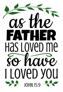 John 15:9 As the Father has loved me, so have I loved you, bible verses, scripture verses, svg files, passages, sayings, cricut designs, silhouette, embroidery, bundle, free cut files, design space, vector.