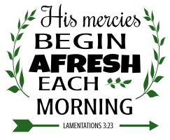 Lamentations 3:23 His mercies begin afresh each morning, bible verses, scripture verses, svg files, passages, sayings, cricut designs, silhouette, embroidery, bundle, free cut files, design space, vector.