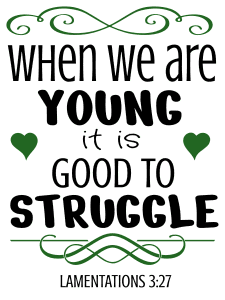 Lamentations 3:27 When we are young it is good to struggle, bible verses, scripture verses, svg files, passages, sayings, cricut designs, silhouette, embroidery, bundle, free cut files, design space, vector.