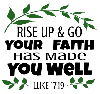 Luke 17:19 Rise up and go, your faith has made you well, bible verses, scripture verses, svg files, passages, sayings, cricut designs, silhouette, embroidery, bundle, free cut files, design space, vector.