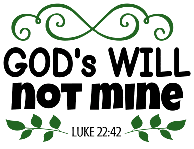 Luke 22:42 God's will not mine, bible verses, scripture verses, svg files, passages, sayings, cricut designs, silhouette, embroidery, bundle, free cut files, design space, vector.