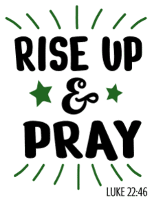 Luke 22:46 Rise up and pray, bible verses, scripture verses, svg files, passages, sayings, cricut designs, silhouette, embroidery, bundle, free cut files, design space, vector.