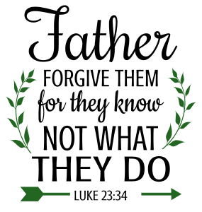 Luke 23:34 Father, forgive them, for they know not what they do, bible verses, scripture verses, svg files, passages, sayings, cricut designs, silhouette, embroidery, bundle, free cut files, design space, vector.
