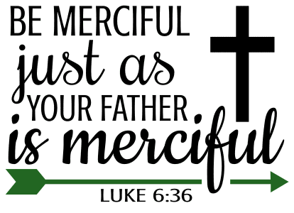 Luke 6:36 Be merciful just as your father is merciful, bible verses, scripture verses, svg files, passages, sayings, cricut designs, silhouette, embroidery, bundle, free cut files, design space, vector.
