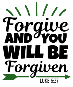 Luke 6:37 Forgive, and you will be forgiven, bible verses, scripture verses, svg files, passages, sayings, cricut designs, silhouette, embroidery, bundle, free cut files, design space, vector.