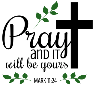 Mark 11:24 Pray and it will be yours, bible verses, scripture verses, svg files, passages, sayings, cricut designs, silhouette, embroidery, bundle, free cut files, design space, vector.